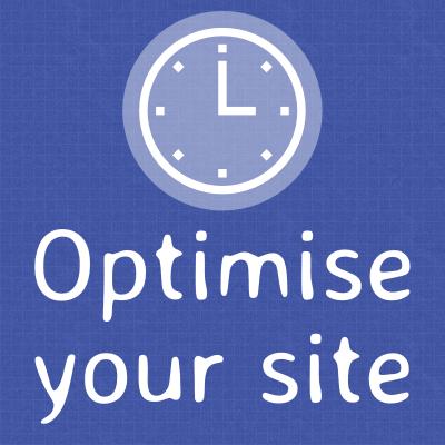 Optimise your site